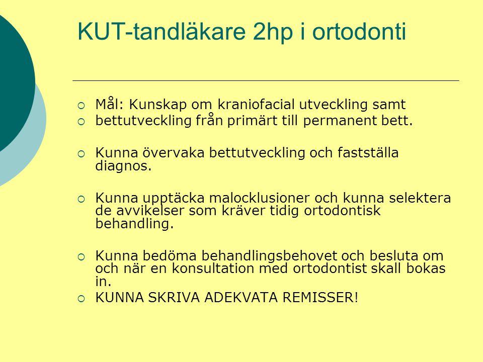 KUT-tandläkare 2hp i ortodonti  Mål: Kunskap om kraniofacial utveckling samt  bettutveckling från primärt till permanent bett.