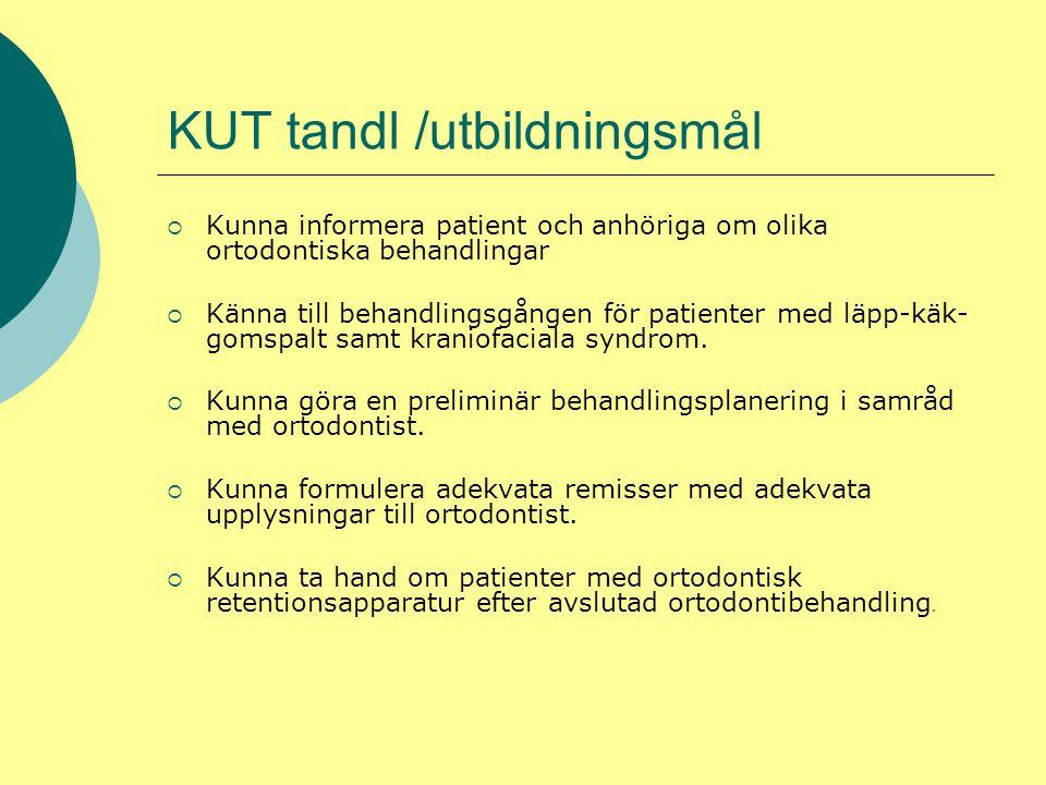 KUT tandl /utbildningsmål  Kunna informera patient och anhöriga om olika ortodontiska behandlingar  Känna till behandlingsgången för patienter med läpp-käk- gomspalt samt kraniofaciala syndrom.