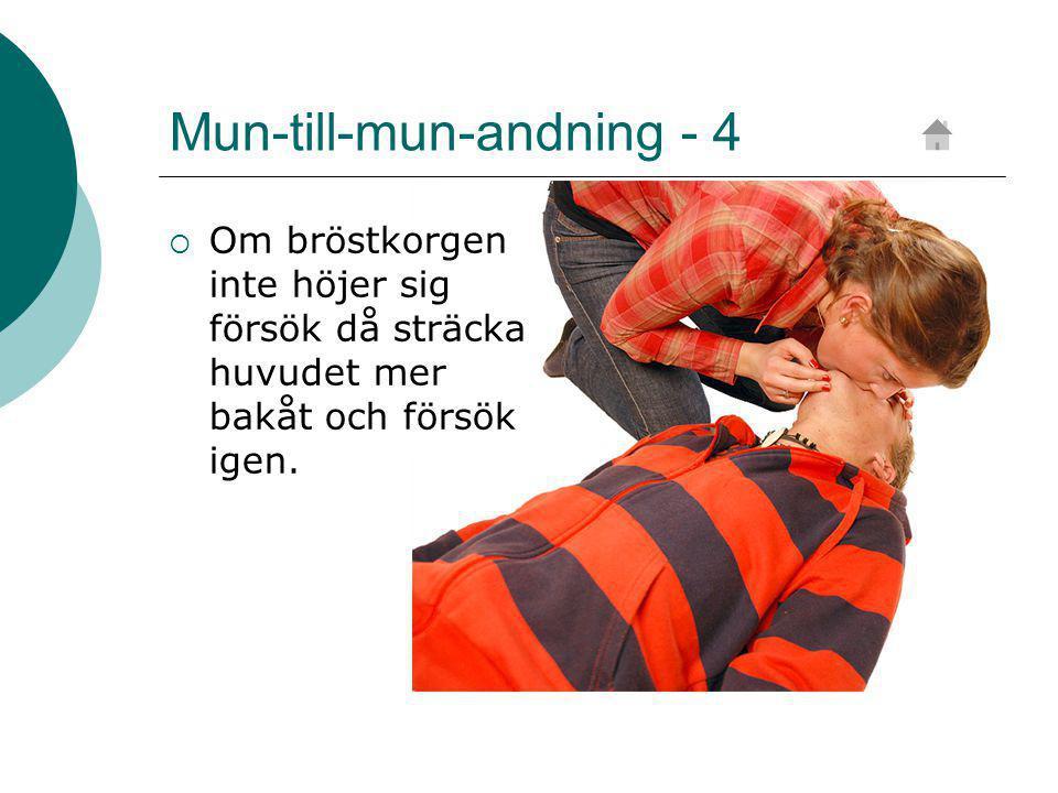 Mun-till-mun-andning - 4  Om bröstkorgen inte höjer sig försök då sträcka huvudet mer bakåt och försök igen.