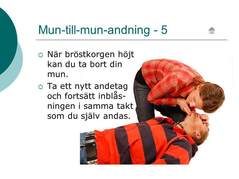 Mun-till-mun-andning - 5  När bröstkorgen höjt kan du ta bort din mun.