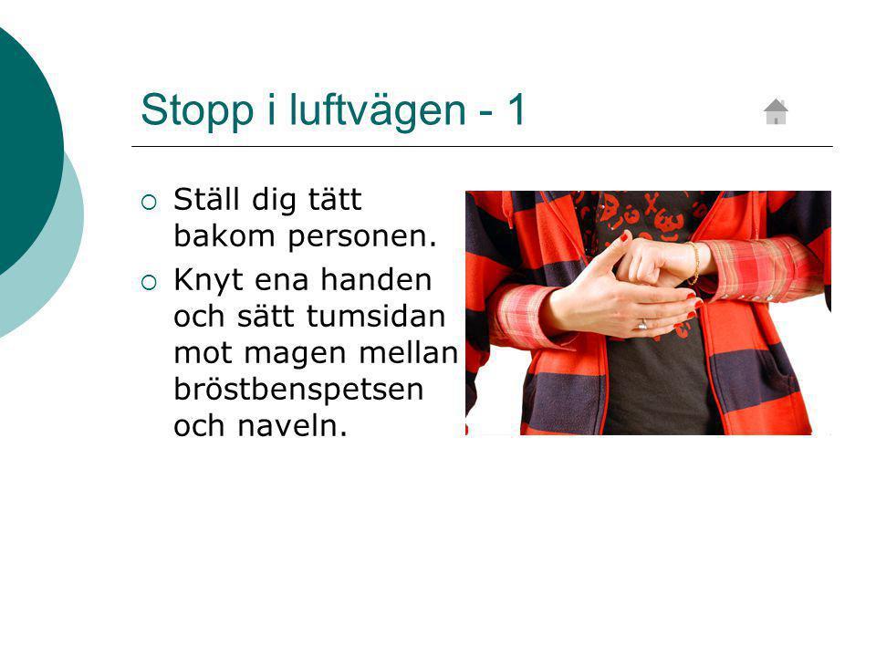 Stopp i luftvägen - 1  Ställ dig tätt bakom personen.