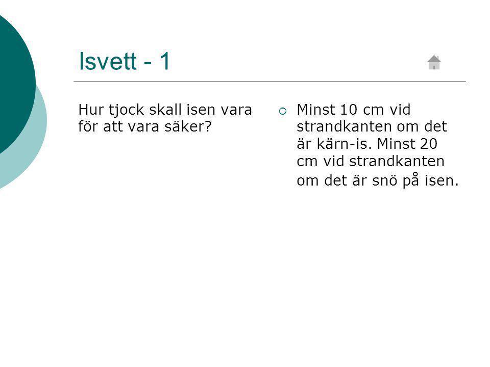 Isvett - 1 Hur tjock skall isen vara för att vara säker.