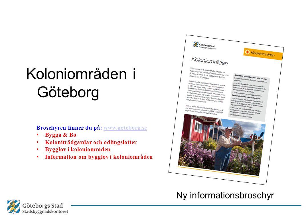 Koloniområden i Göteborg Ny informationsbroschyr Broschyren finner du på: www.goteborg.sewww.goteborg.se • Bygga & Bo • Koloniträdgårdar och odlingslo