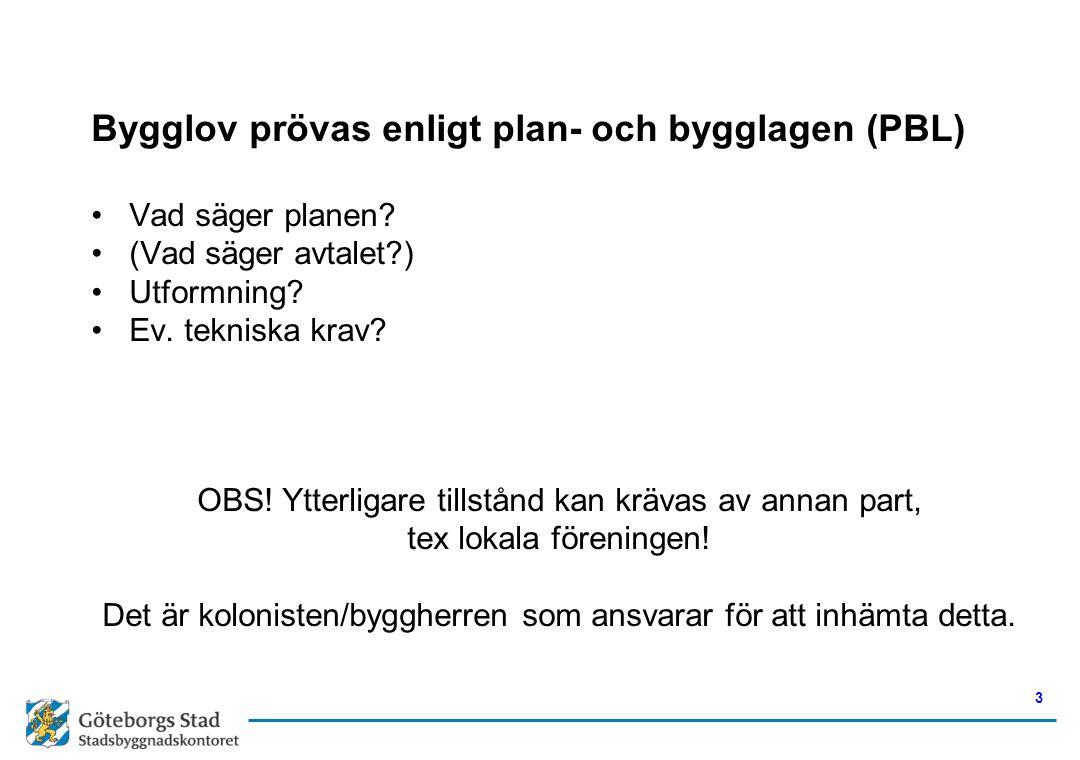 Bygglov prövas enligt plan- och bygglagen (PBL) •Vad säger planen? •(Vad säger avtalet?) •Utformning? •Ev. tekniska krav? OBS! Ytterligare tillstånd k