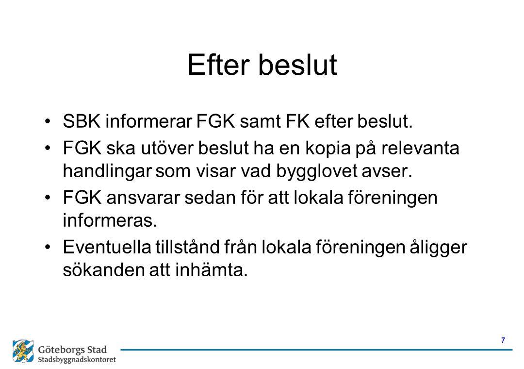 Efter beslut •SBK informerar FGK samt FK efter beslut. •FGK ska utöver beslut ha en kopia på relevanta handlingar som visar vad bygglovet avser. •FGK