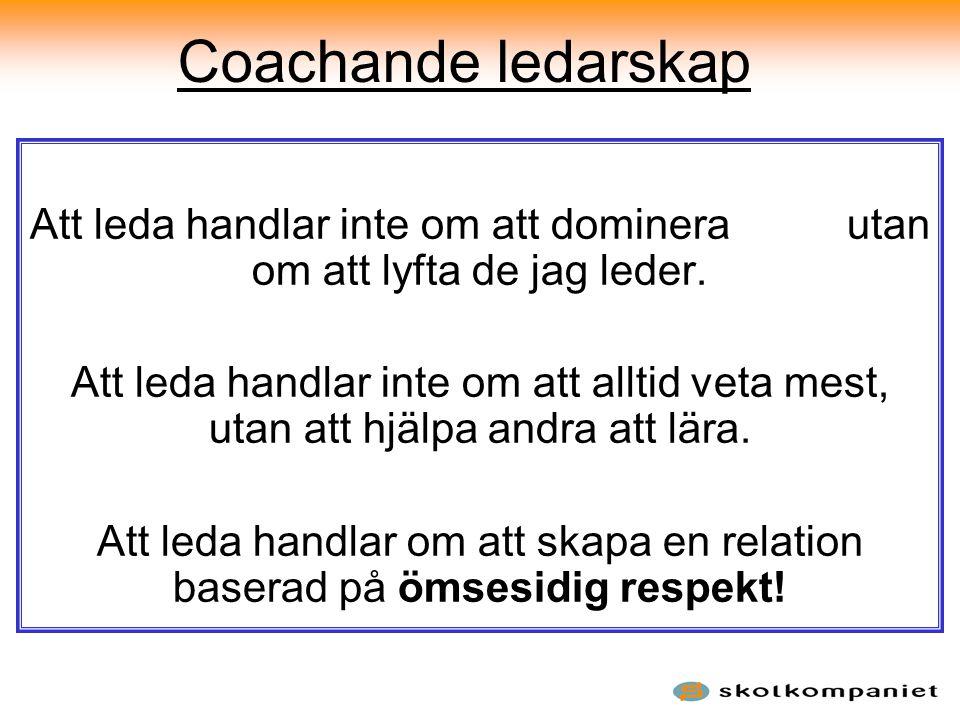 Coachande ledarskap Att leda handlar inte om att dominera utan om att lyfta de jag leder. Att leda handlar inte om att alltid veta mest, utan att hjäl