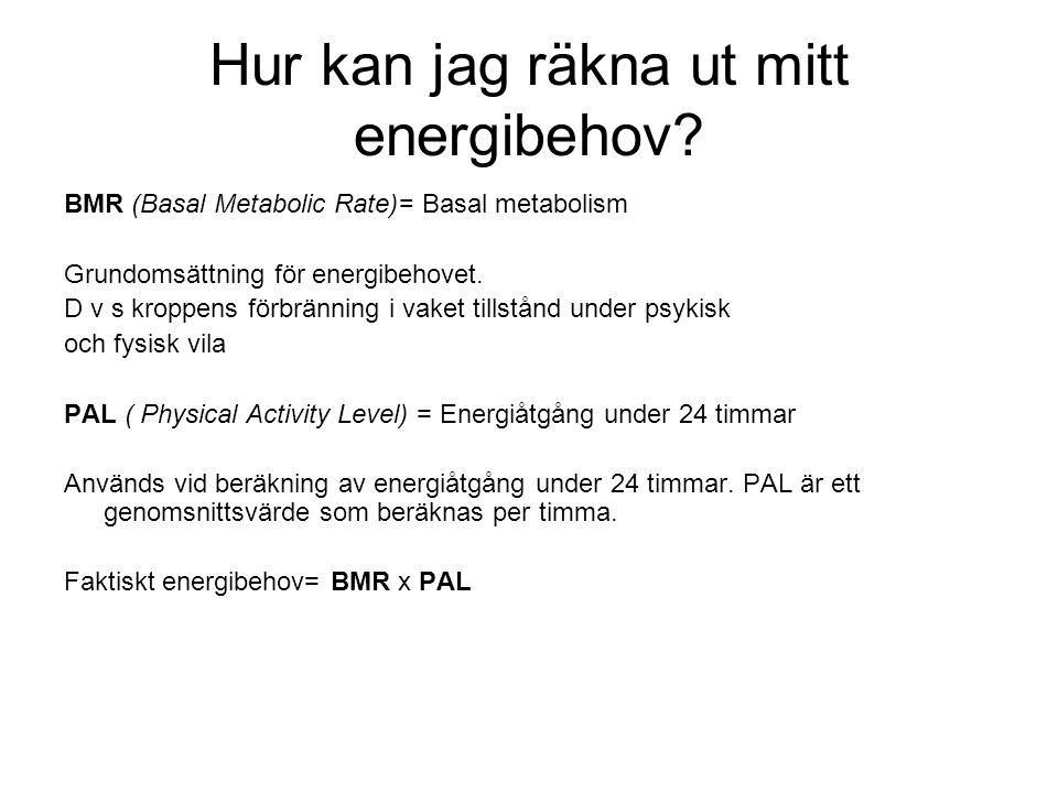 Hur kan jag räkna ut mitt energibehov? BMR (Basal Metabolic Rate)= Basal metabolism Grundomsättning för energibehovet. D v s kroppens förbränning i va