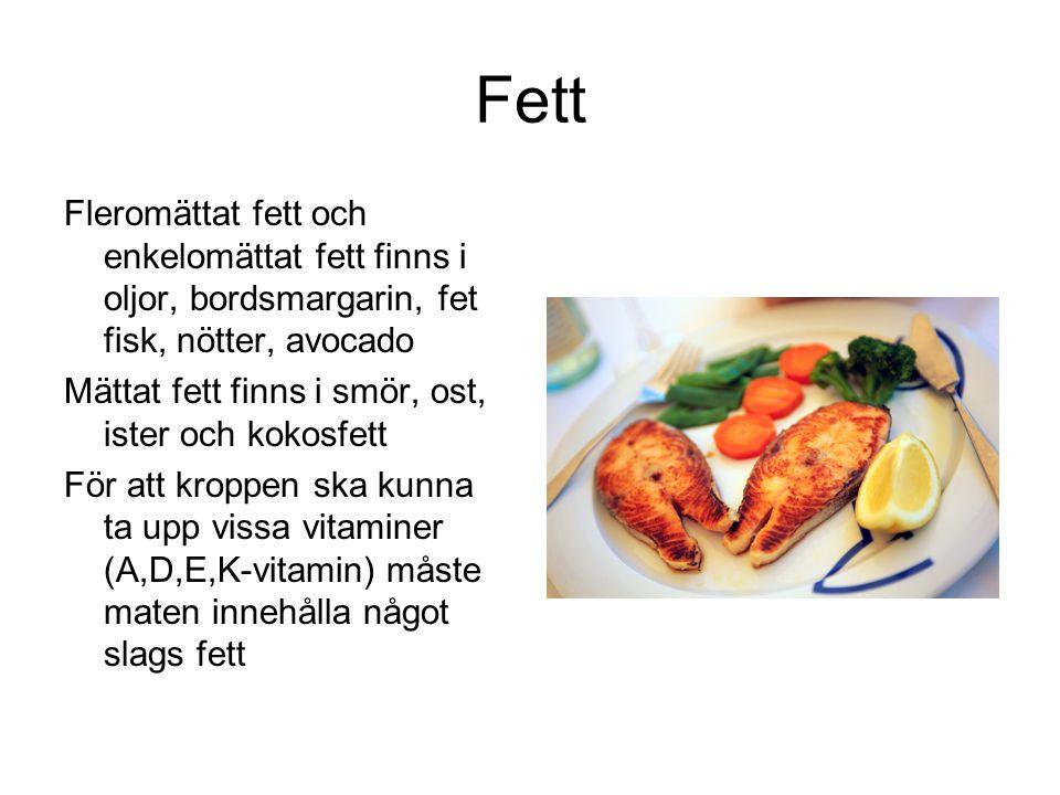 Fett Fleromättat fett och enkelomättat fett finns i oljor, bordsmargarin, fet fisk, nötter, avocado Mättat fett finns i smör, ost, ister och kokosfett