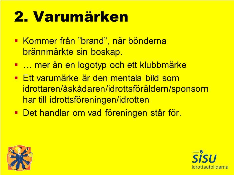 """2. Varumärken  Kommer från """"brand"""", när bönderna brännmärkte sin boskap.  … mer än en logotyp och ett klubbmärke  Ett varumärke är den mentala bild"""