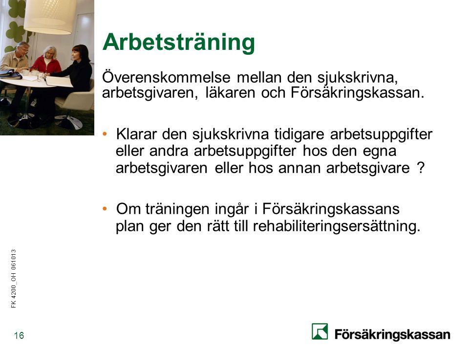 FK 4200_OH 061013 16 Arbetsträning Överenskommelse mellan den sjukskrivna, arbetsgivaren, läkaren och Försäkringskassan.