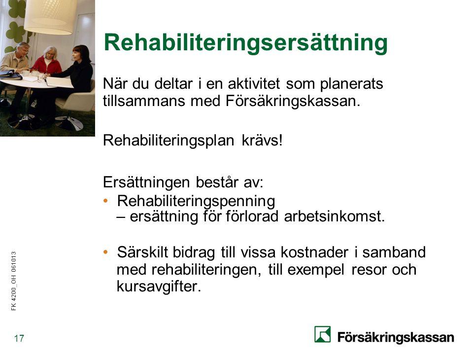 FK 4200_OH 061013 17 Rehabiliteringsersättning När du deltar i en aktivitet som planerats tillsammans med Försäkringskassan.