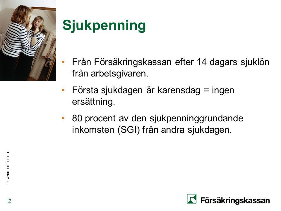 FK 4200_OH 061013 2 Sjukpenning •Från Försäkringskassan efter 14 dagars sjuklön från arbetsgivaren.