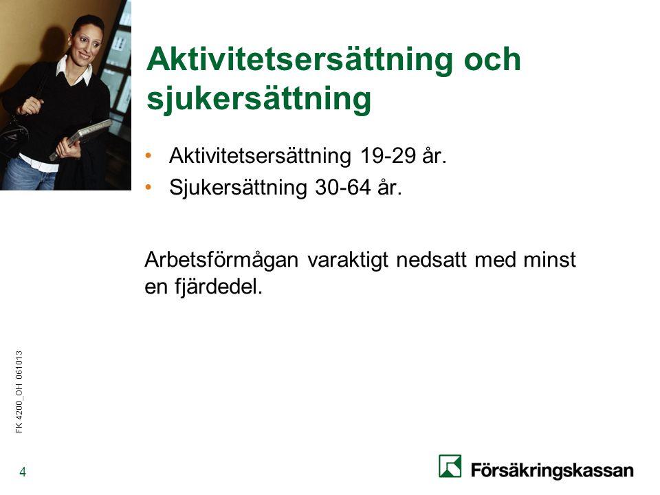 FK 4200_OH 061013 4 Aktivitetsersättning och sjukersättning •Aktivitetsersättning 19-29 år.