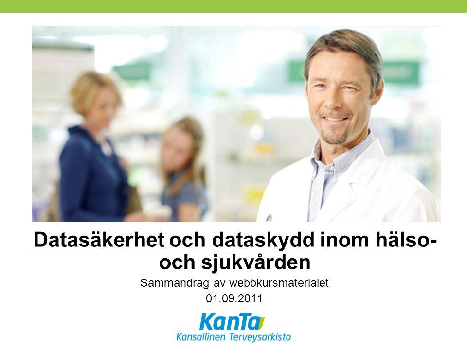 Datasäkerhet och dataskydd inom hälso- och sjukvården Sammandrag av webbkursmaterialet 01.09.2011
