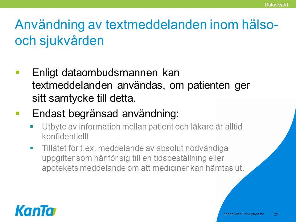 Kansallinen Terveysarkisto 20 Användning av textmeddelanden inom hälso- och sjukvården  Enligt dataombudsmannen kan textmeddelanden användas, om pati