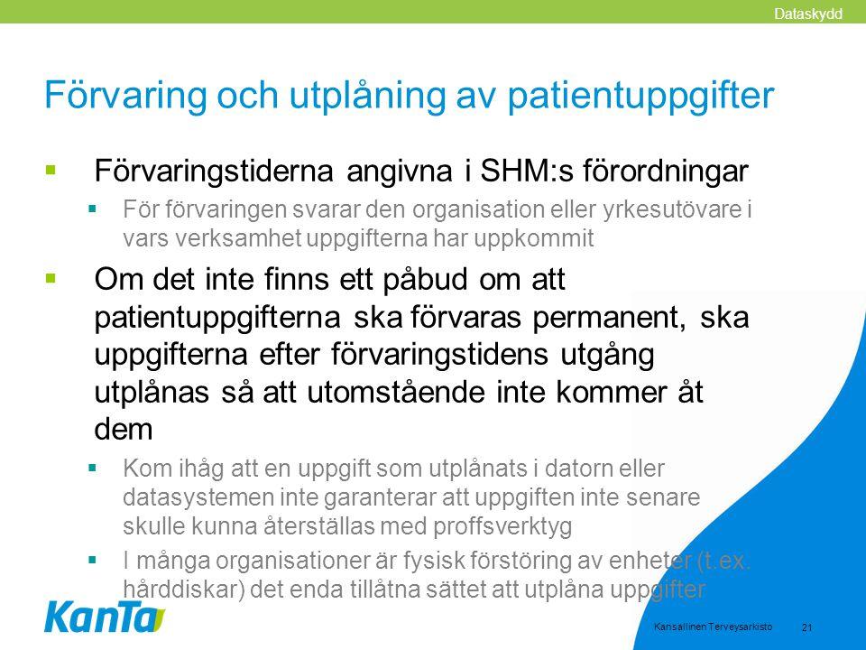 Kansallinen Terveysarkisto 21 Förvaring och utplåning av patientuppgifter  Förvaringstiderna angivna i SHM:s förordningar  För förvaringen svarar de