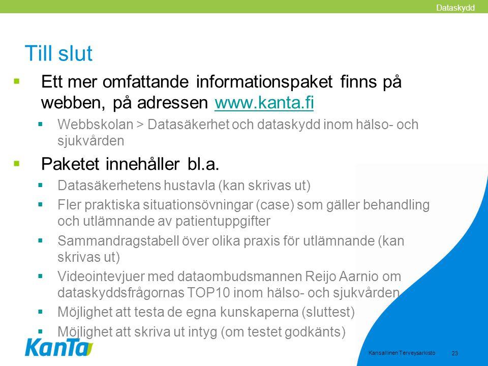 Kansallinen Terveysarkisto 23 Till slut  Ett mer omfattande informationspaket finns på webben, på adressen www.kanta.fiwww.kanta.fi  Webbskolan > Da