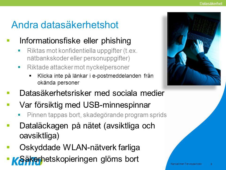 Kansallinen Terveysarkisto 6 Andra datasäkerhetshot  Informationsfiske eller phishing  Riktas mot konfidentiella uppgifter (t.ex. nätbankskoder elle