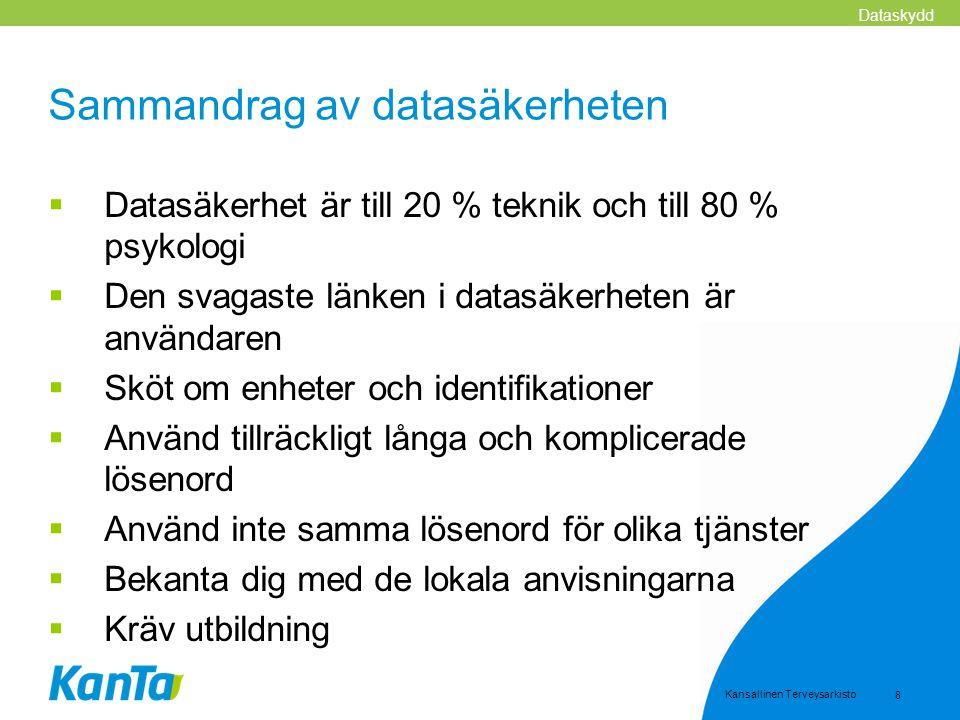Kansallinen Terveysarkisto 8 Sammandrag av datasäkerheten  Datasäkerhet är till 20 % teknik och till 80 % psykologi  Den svagaste länken i datasäker