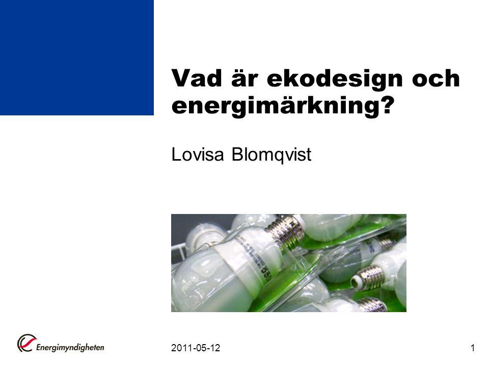 Vad är ekodesign och energimärkning? Lovisa Blomqvist 2011-05-121