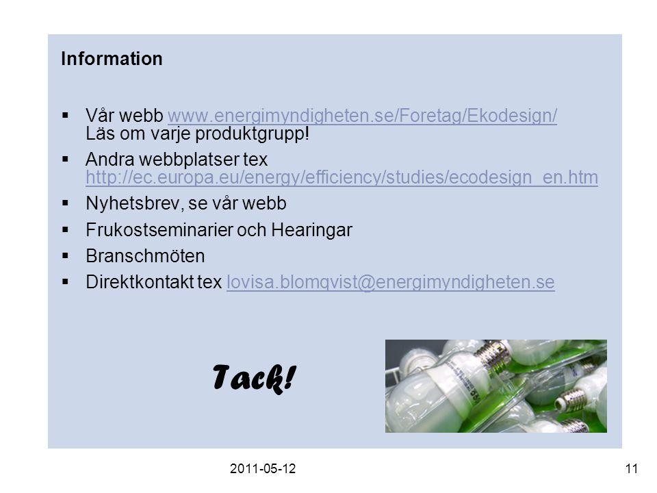 2011-05-1211 Information  Vår webb www.energimyndigheten.se/Foretag/Ekodesign/ Läs om varje produktgrupp!www.energimyndigheten.se/Foretag/Ekodesign/