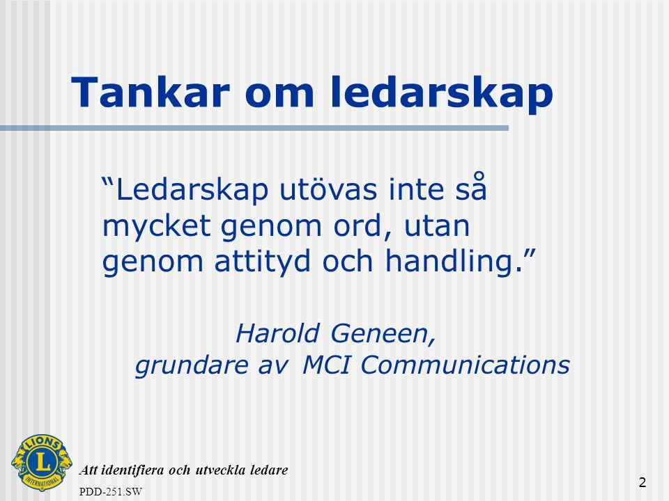 """PDD-251.SW 2 Tankar om ledarskap """"Ledarskap utövas inte så mycket genom ord, utan genom attityd och handling."""" Harold Geneen, grundare avMCI Communica"""