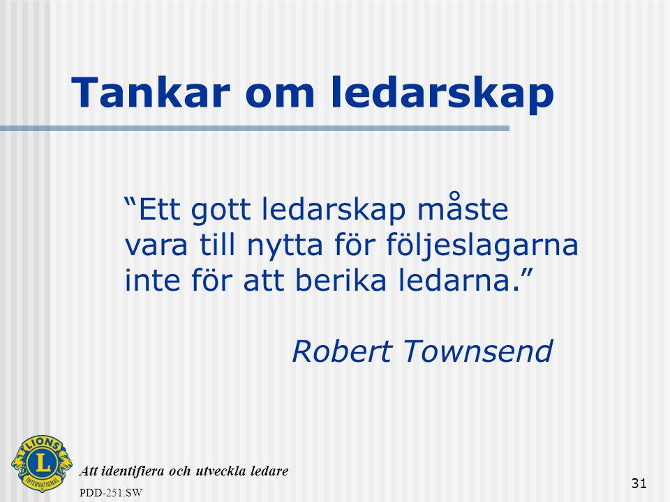 """Att identifiera och utveckla ledare PDD-251.SW 31 """"Ett gott ledarskap måste vara till nytta för följeslagarna inte för att berika ledarna."""" Robert Tow"""