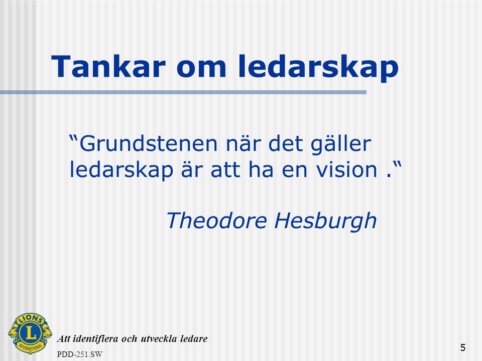 """Att identifiera och utveckla ledare PDD-251.SW 5 """"Grundstenen när det gäller ledarskap är att ha en vision."""" Theodore Hesburgh Tankar om ledarskap"""