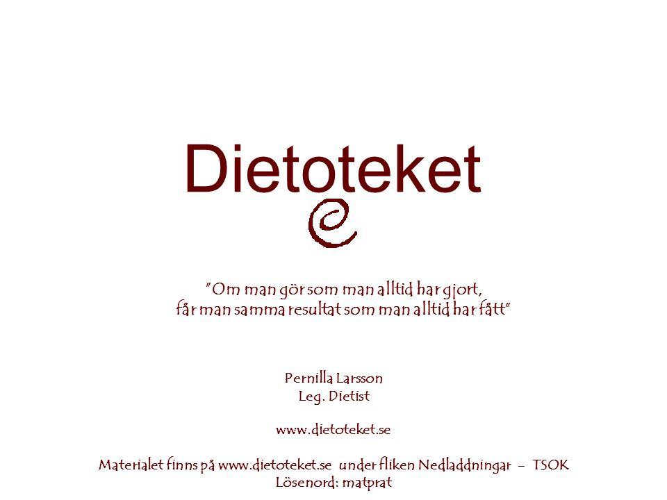 """Dietoteket """"Om man gör som man alltid har gjort, får man samma resultat som man alltid har fått"""" Pernilla Larsson Leg. Dietist www.dietoteket.se Mater"""
