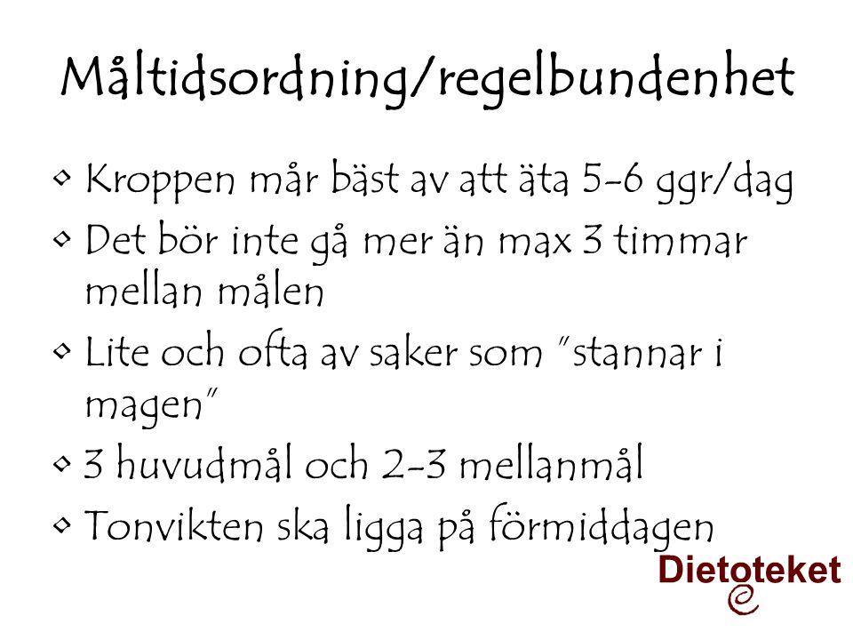"""Måltidsordning/regelbundenhet •Kroppen mår bäst av att äta 5-6 ggr/dag •Det bör inte gå mer än max 3 timmar mellan målen •Lite och ofta av saker som """""""