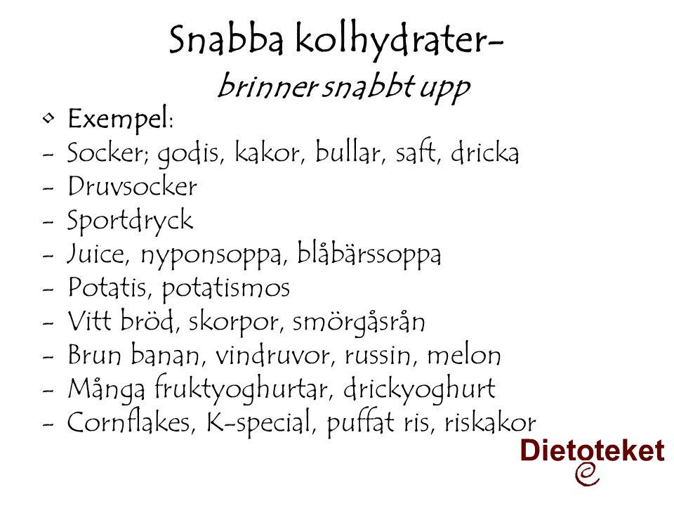 Snabba kolhydrater- brinner snabbt upp •Exempel: -Socker; godis, kakor, bullar, saft, dricka -Druvsocker -Sportdryck -Juice, nyponsoppa, blåbärssoppa