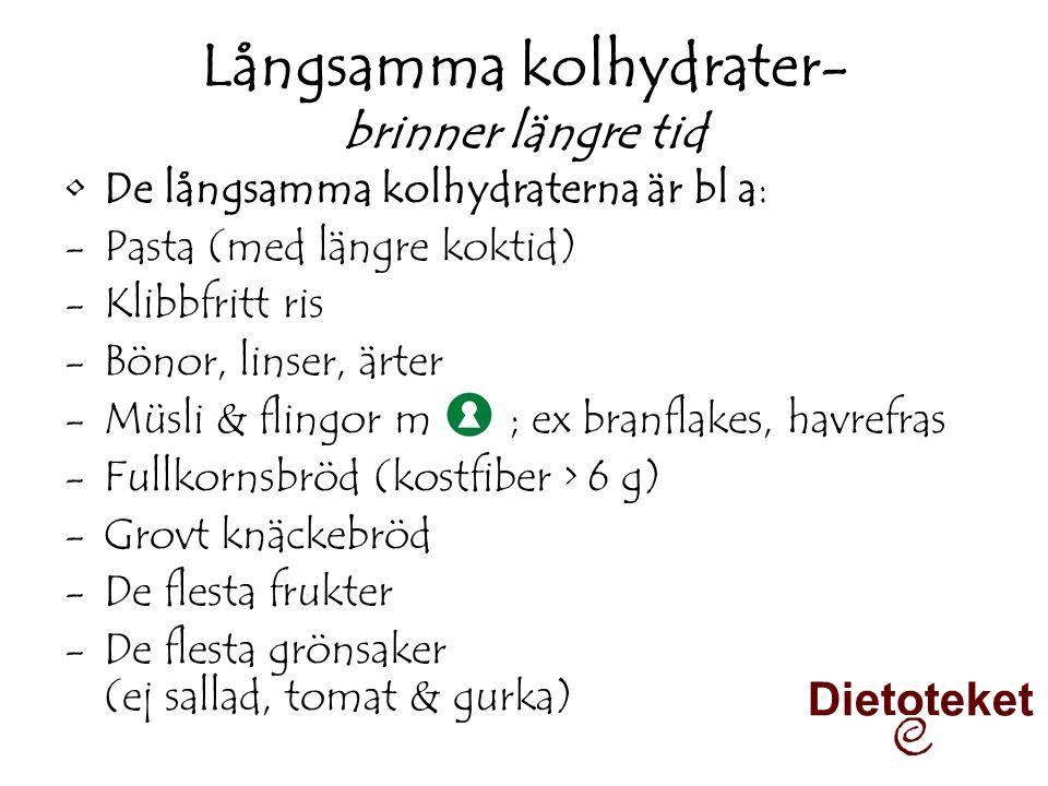 Långsamma kolhydrater- brinner längre tid •De långsamma kolhydraterna är bl a: -Pasta (med längre koktid) -Klibbfritt ris -Bönor, linser, ärter -Müsli