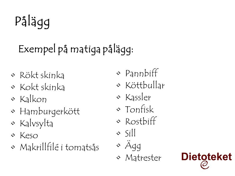 Pålägg •Rökt skinka •Kokt skinka •Kalkon •Hamburgerkött •Kalvsylta •Keso •Makrillfilé i tomatsås •Pannbiff •Köttbullar •Kassler •Tonfisk •Rostbiff •Si