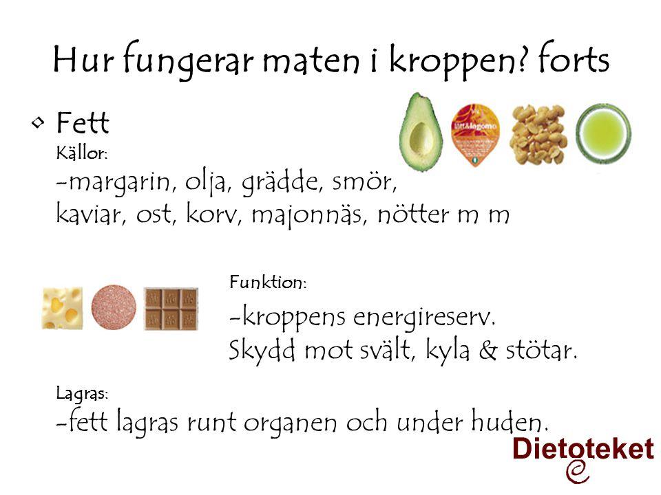 Hur fungerar maten i kroppen? forts •Fett Källor: -margarin, olja, grädde, smör, kaviar, ost, korv, majonnäs, nötter m m Funktion: -kroppens energires