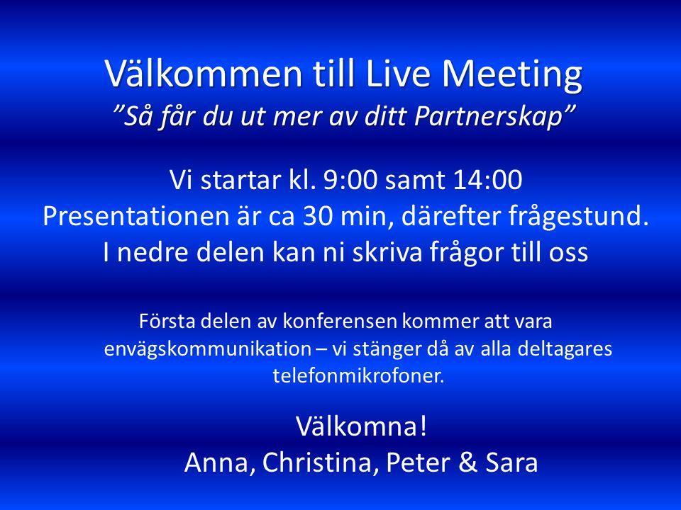 """Välkommen till Live Meeting """"Så får du ut mer av ditt Partnerskap"""" Vi startar kl. 9:00 samt 14:00 Presentationen är ca 30 min, därefter frågestund. I"""