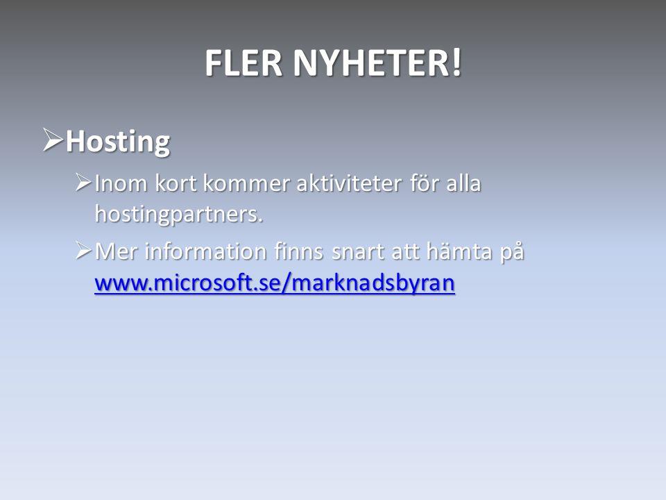  Hosting  Inom kort kommer aktiviteter för alla hostingpartners.  Mer information finns snart att hämta på www.microsoft.se/marknadsbyran www.micro