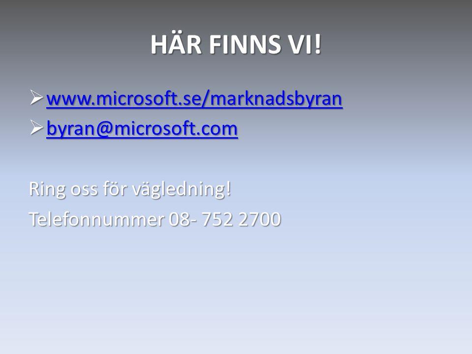 HÄR FINNS VI!  www.microsoft.se/marknadsbyran www.microsoft.se/marknadsbyran  byran@microsoft.com byran@microsoft.com Ring oss för vägledning! Telef