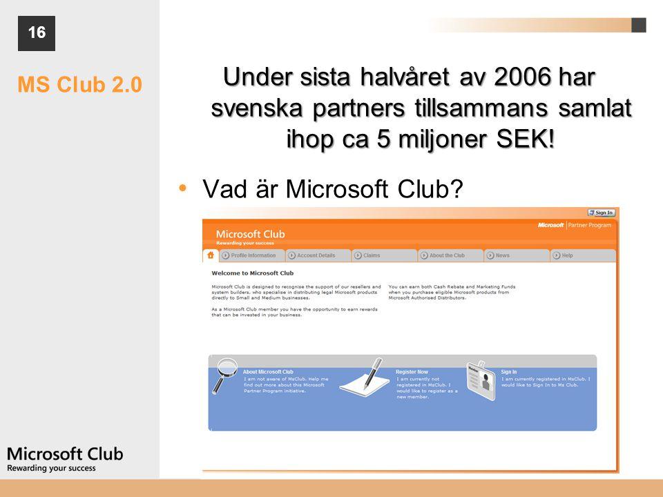 16 MS Club 2.0 Under sista halvåret av 2006 har svenska partners tillsammans samlat ihop ca 5 miljoner SEK! • Vad är Microsoft Club?