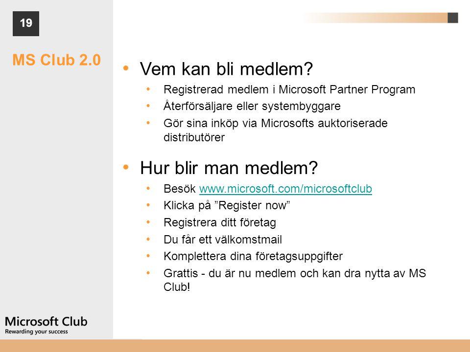 19 • Vem kan bli medlem? • Registrerad medlem i Microsoft Partner Program • Återförsäljare eller systembyggare • Gör sina inköp via Microsofts auktori