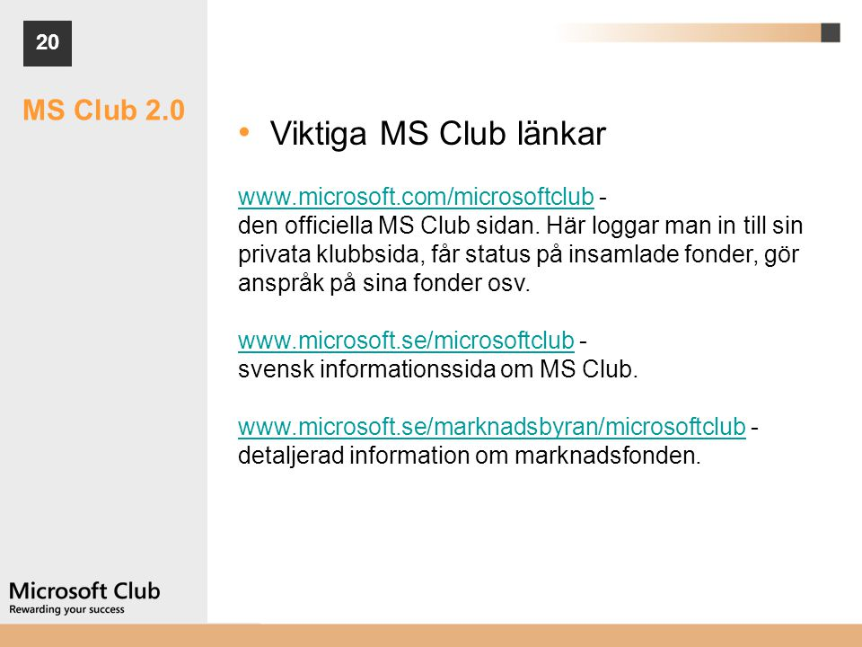 20 • Viktiga MS Club länkar www.microsoft.com/microsoftclubwww.microsoft.com/microsoftclub - den officiella MS Club sidan. Här loggar man in till sin
