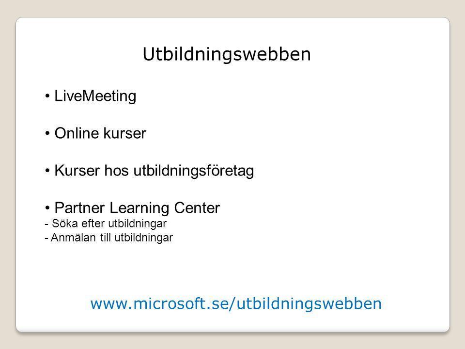 www.microsoft.se/utbildningswebben Utbildningswebben • LiveMeeting • Online kurser • Kurser hos utbildningsföretag • Partner Learning Center - Söka ef