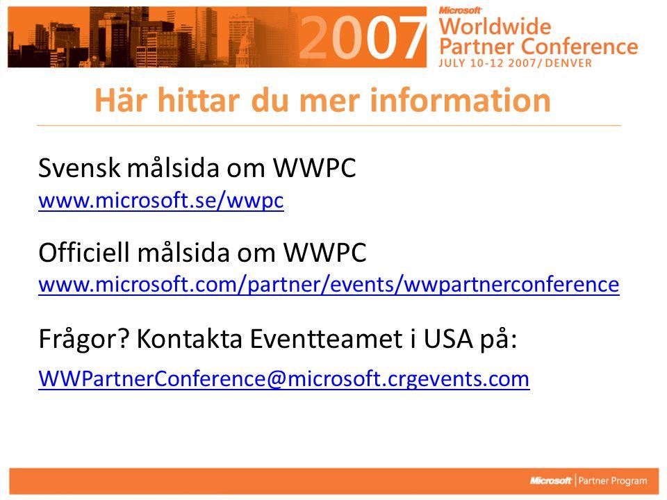 Här hittar du mer information? Svensk målsida om WWPC www.microsoft.se/wwpc Officiell målsida om WWPC www.microsoft.com/partner/events/wwpartnerconfer
