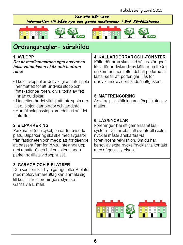 Vad alla bör veta- information till både nya och gamla medlemmar i Brf Järfällahusen Jakobsberg april 2010 Ordningsregler- särskilda 1. AVLOPP Det är