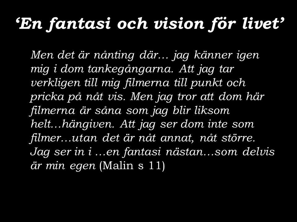 'En fantasi och vision för livet' Men det är nånting där… jag känner igen mig i dom tankegångarna. Att jag tar verkligen till mig filmerna till punkt