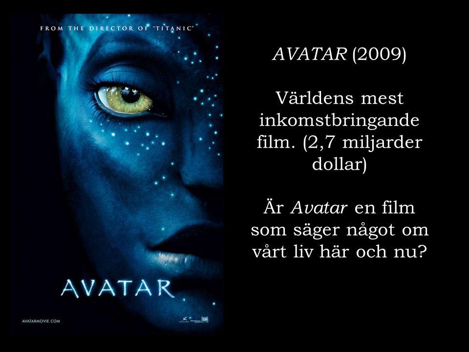AVATAR (2009) Världens mest inkomstbringande film. (2,7 miljarder dollar) Är Avatar en film som säger något om vårt liv här och nu?