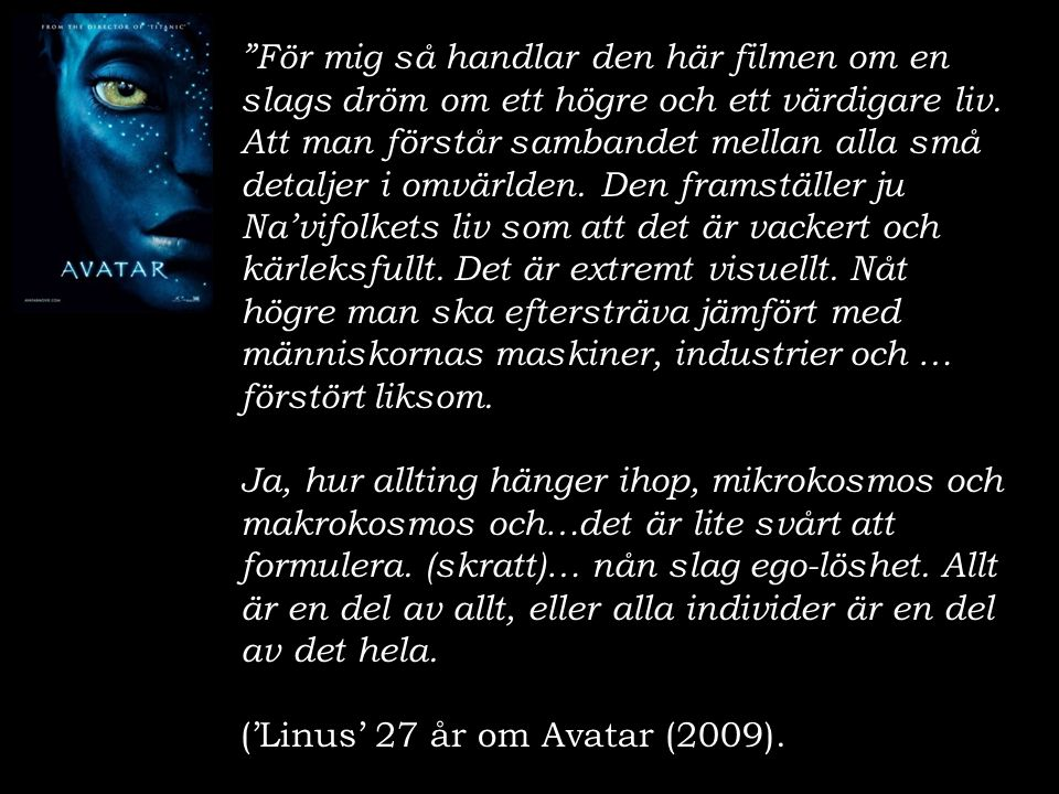 """""""För mig så handlar den här filmen om en slags dröm om ett högre och ett värdigare liv. Att man förstår sambandet mellan alla små detaljer i omvärlden"""