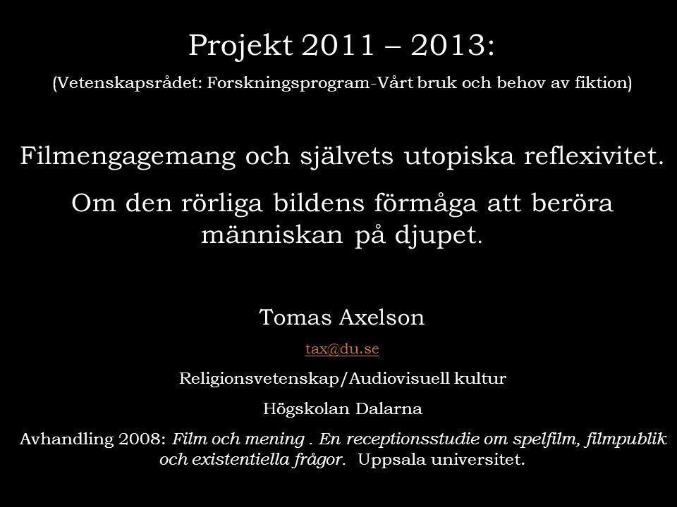Projekt 2011 – 2013: (Vetenskapsrådet: Forskningsprogram-Vårt bruk och behov av fiktion) Filmengagemang och självets utopiska reflexivitet. Om den rör