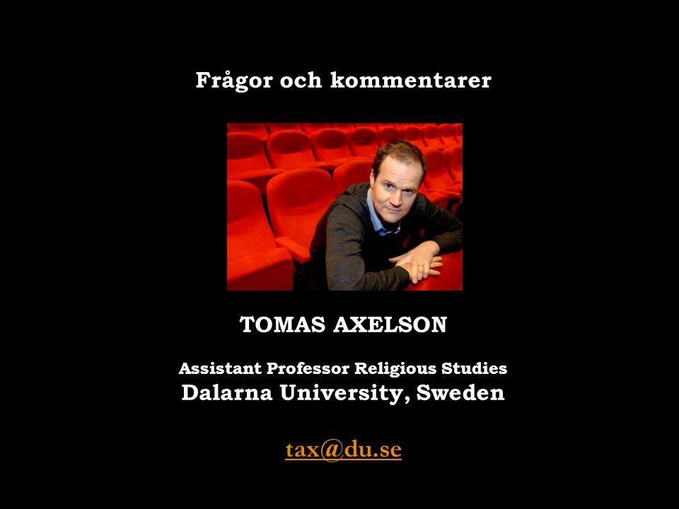Frågor och kommentarer TOMAS AXELSON Assistant Professor Religious Studies Dalarna University, Sweden tax@du.se