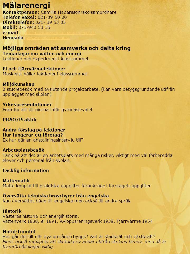Mälarenergi Kontaktperson: Camilla Hadarsson/skolsamordnare Telefon växel: 021-39 50 00 Direktelefon: 021- 39 53 35 Mobil: 073-940 53 35 e-mail: camil