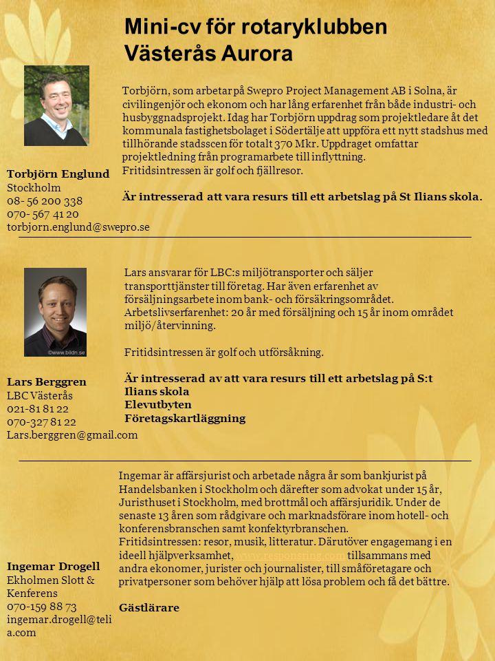 Torbjörn Englund Stockholm 08- 56 200 338 070- 567 41 20 torbjorn.englund@swepro.se Torbjörn, som arbetar på Swepro Project Management AB i Solna, är